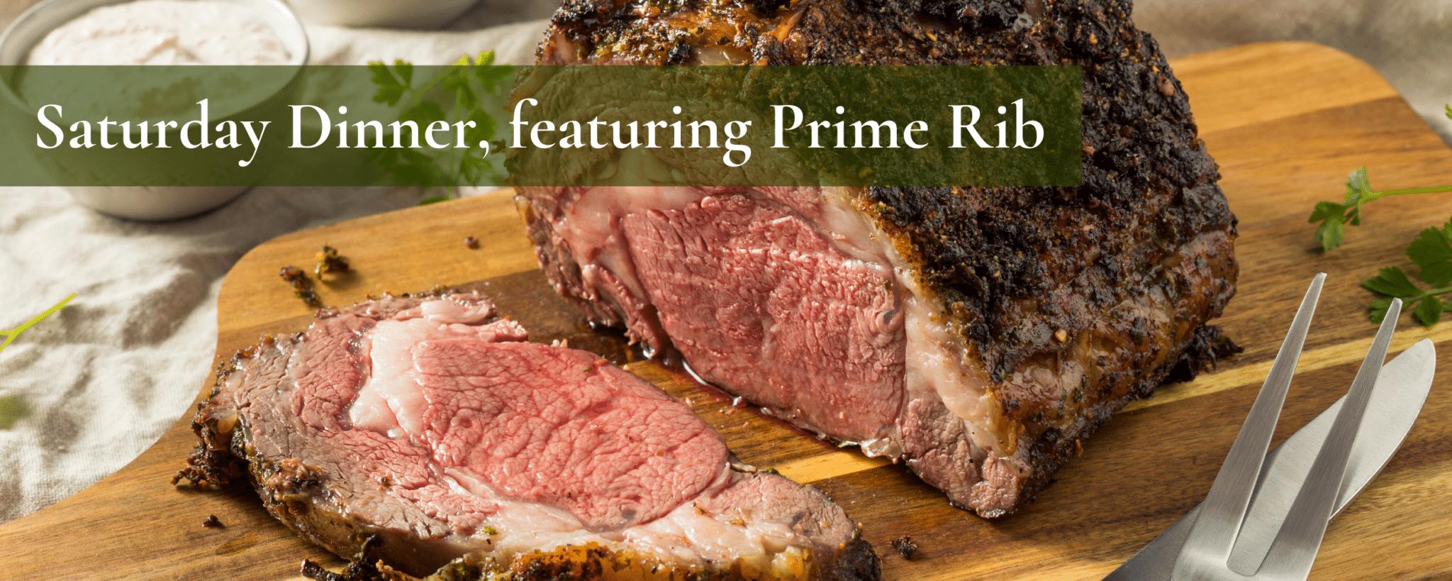 Saturday Dinner, featuring Prime Rib
