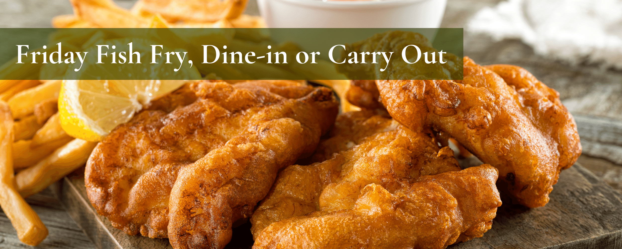 Friday Fish Fry, Dine-in or Carry Out